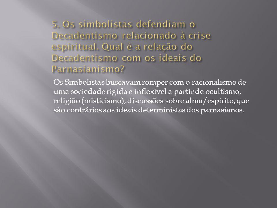 5. Os simbolistas defendiam o Decadentismo relacionado à crise espiritual. Qual é a relação do Decadentismo com os ideais do Parnasianismo