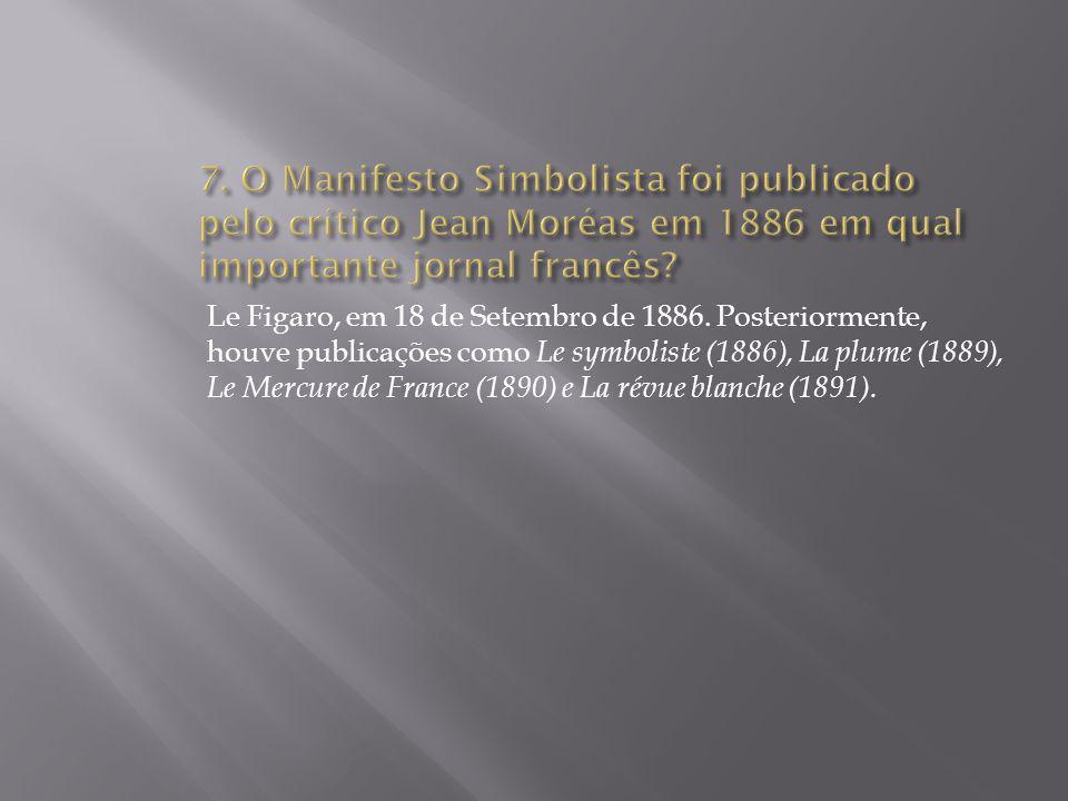 7. O Manifesto Simbolista foi publicado pelo crítico Jean Moréas em 1886 em qual importante jornal francês