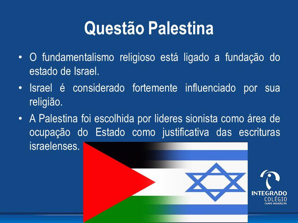 Questão Palestina O fundamentalismo religioso está ligado a fundação do estado de Israel.