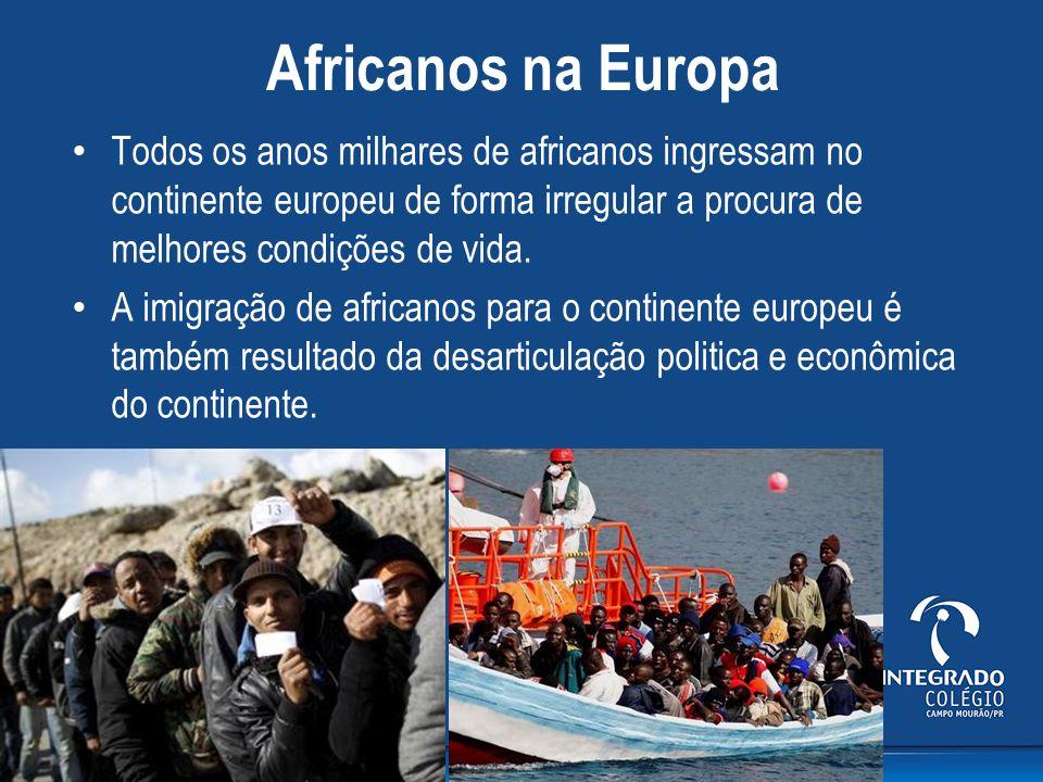 Africanos na Europa Todos os anos milhares de africanos ingressam no continente europeu de forma irregular a procura de melhores condições de vida.
