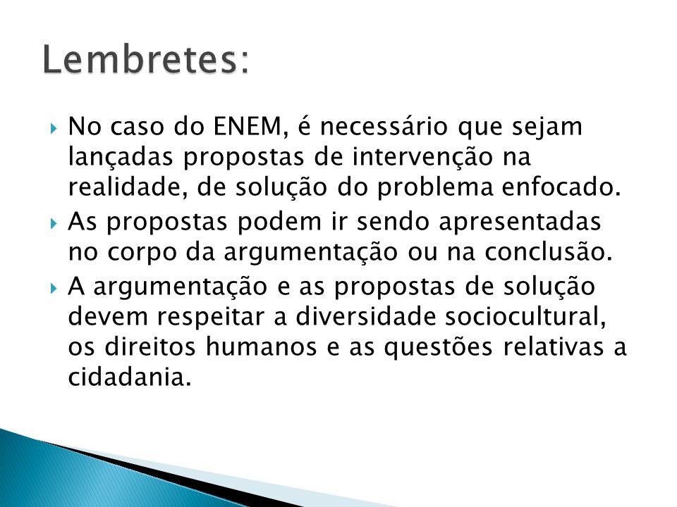 Lembretes: No caso do ENEM, é necessário que sejam lançadas propostas de intervenção na realidade, de solução do problema enfocado.