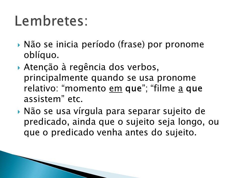 Lembretes: Não se inicia período (frase) por pronome oblíquo.