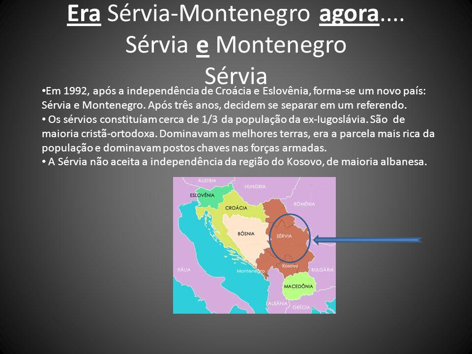 Era Sérvia-Montenegro agora.... Sérvia e Montenegro Sérvia