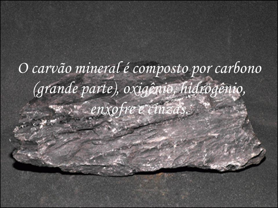 O carvão mineral é composto por carbono (grande parte), oxigênio, hidrogênio, enxofre e cinzas.