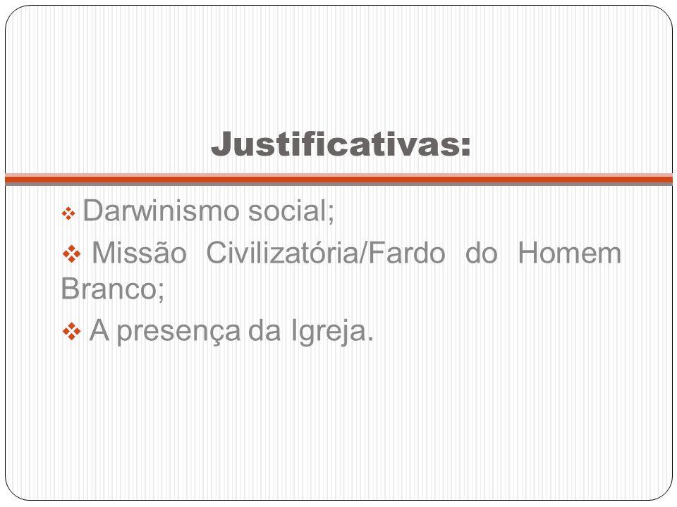Justificativas: Missão Civilizatória/Fardo do Homem Branco;