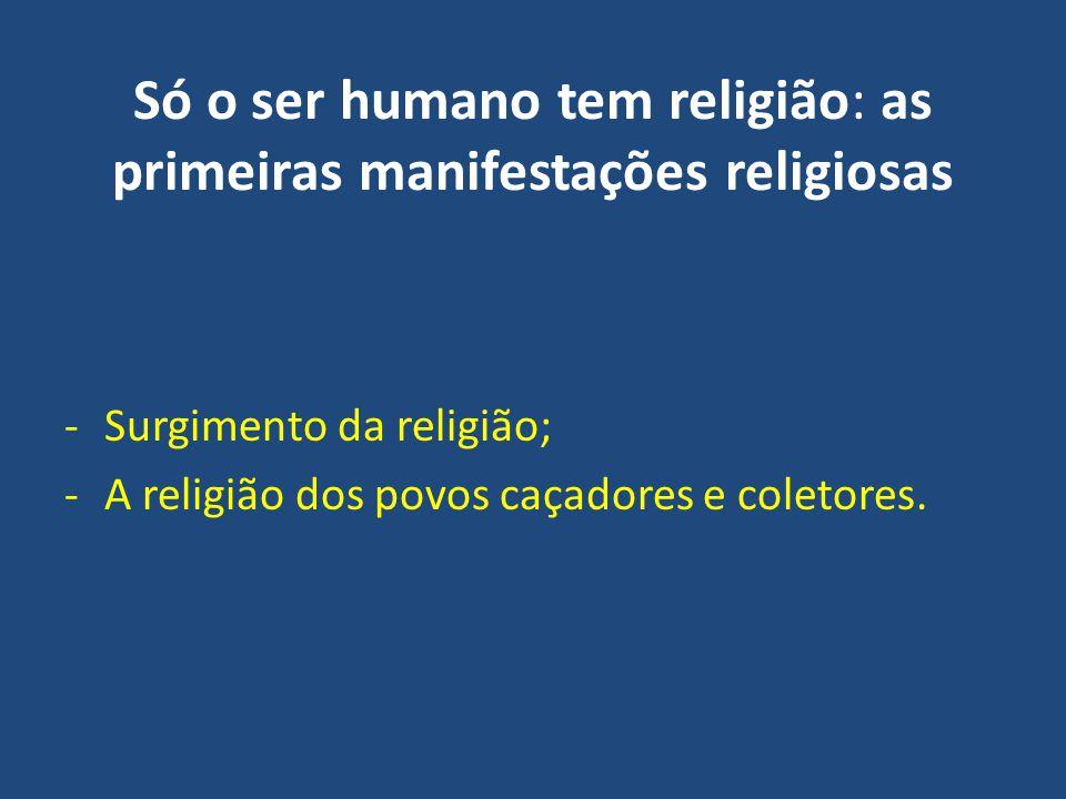 Só o ser humano tem religião: as primeiras manifestações religiosas