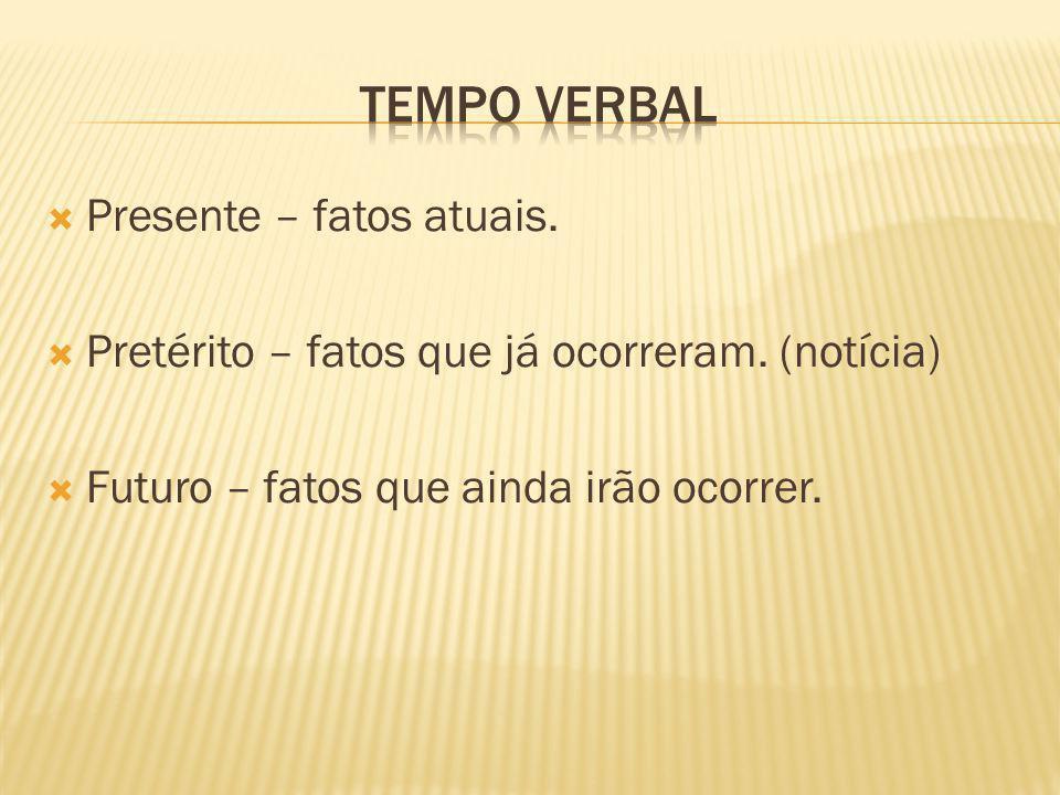 Tempo verbal Presente – fatos atuais.