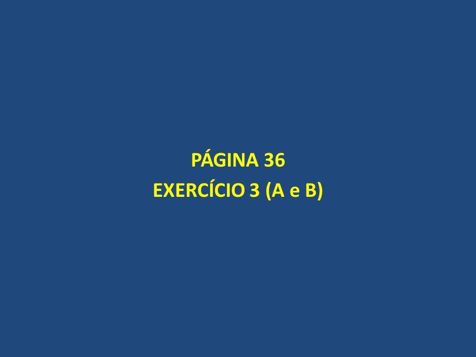PÁGINA 36 EXERCÍCIO 3 (A e B)