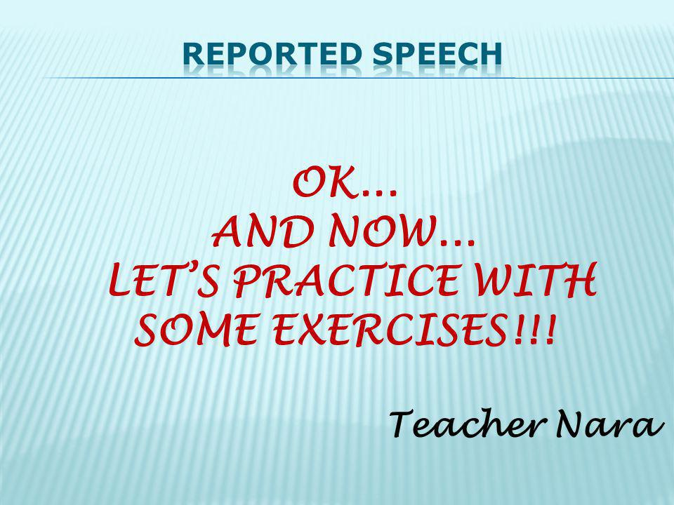 OK... AND NOW... LET'S PRACTICE WITH SOME EXERCISES!!!