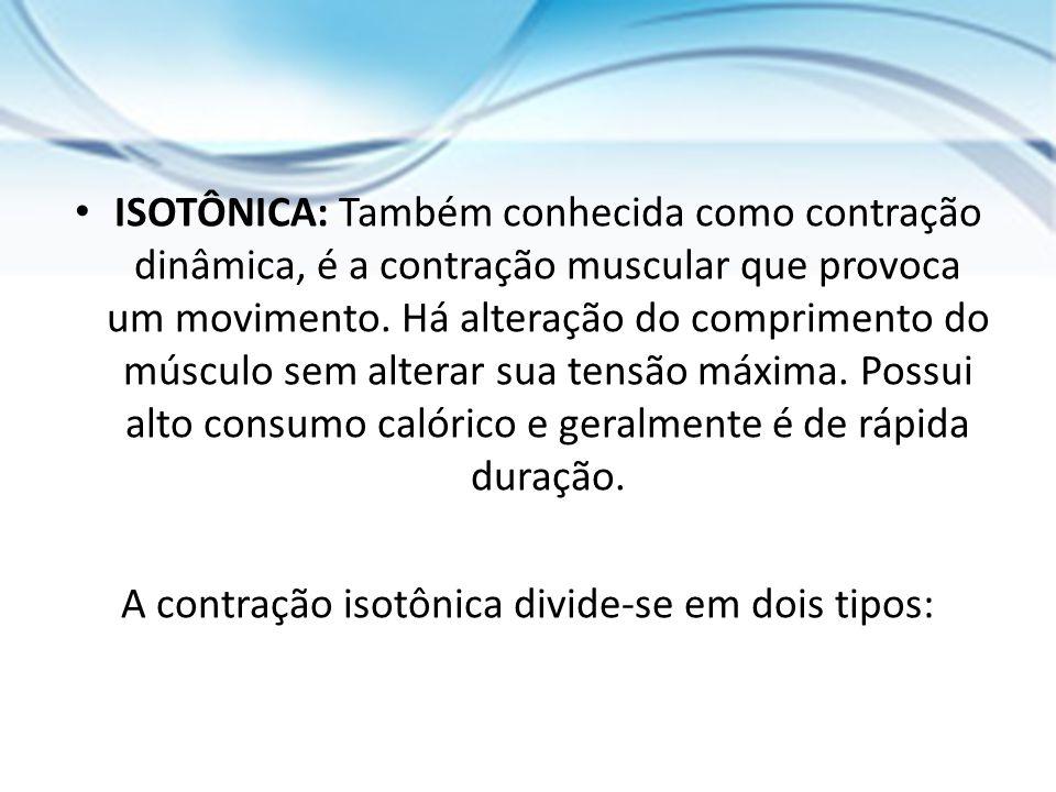 A contração isotônica divide-se em dois tipos: