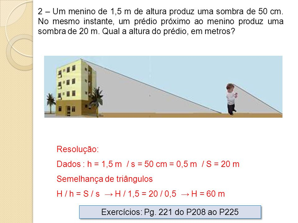 2 – Um menino de 1,5 m de altura produz uma sombra de 50 cm