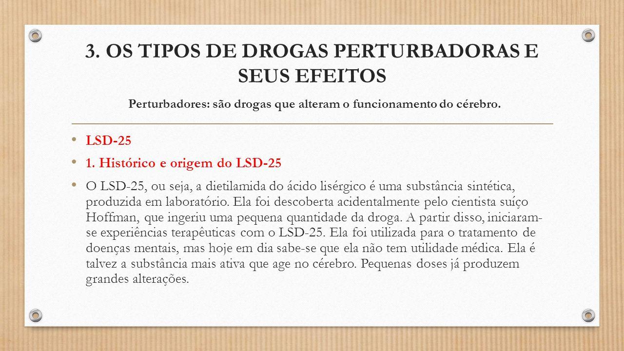 3. OS TIPOS DE DROGAS PERTURBADORAS E SEUS EFEITOS Perturbadores: são drogas que alteram o funcionamento do cérebro.