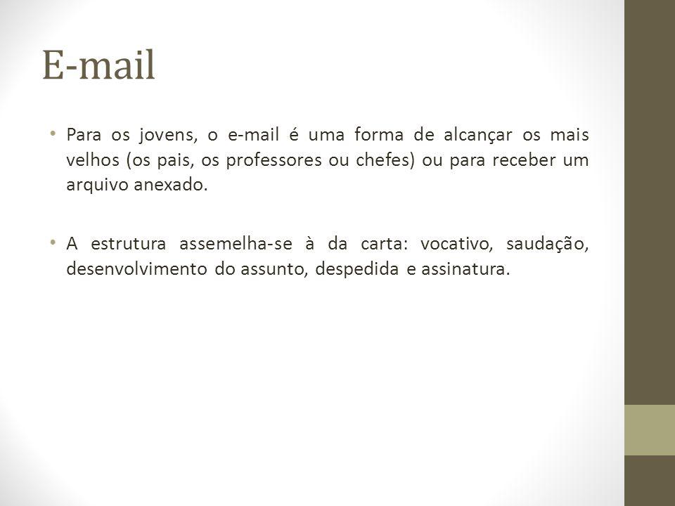 E-mail Para os jovens, o e-mail é uma forma de alcançar os mais velhos (os pais, os professores ou chefes) ou para receber um arquivo anexado.