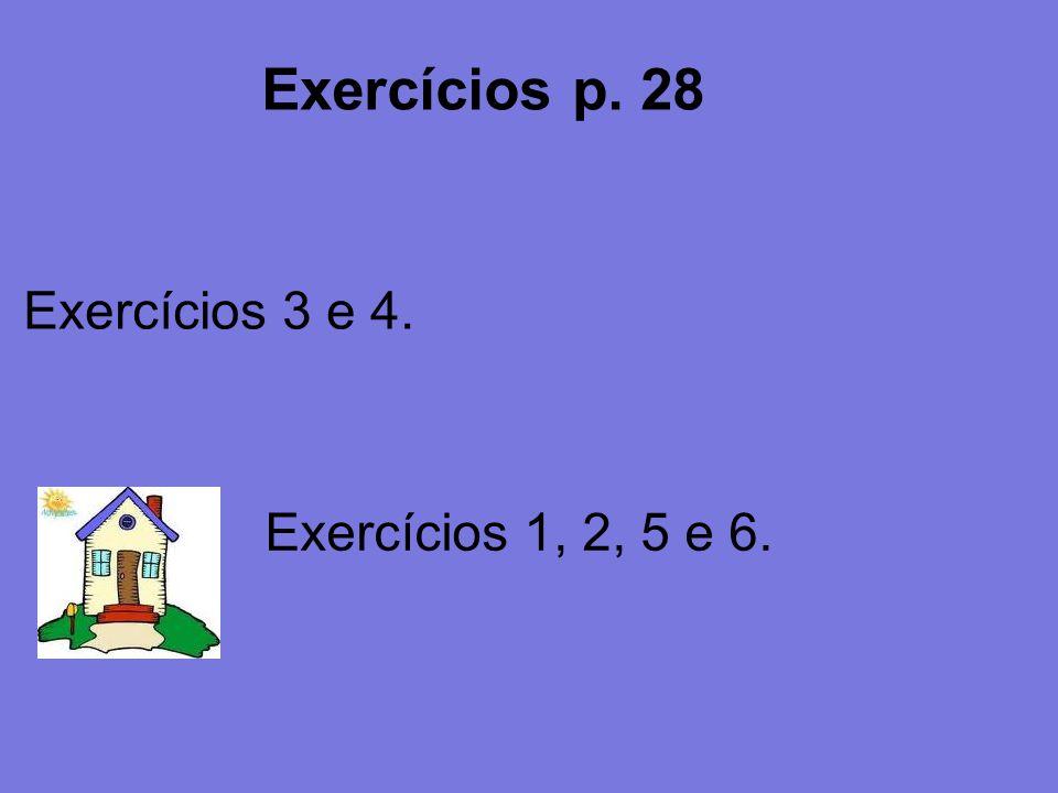 Exercícios p. 28 Exercícios 3 e 4. Exercícios 1, 2, 5 e 6.
