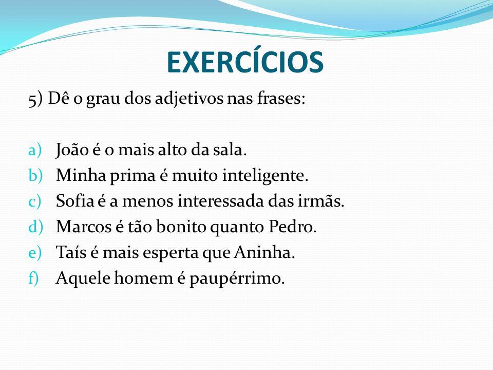 EXERCÍCIOS 5) Dê o grau dos adjetivos nas frases: