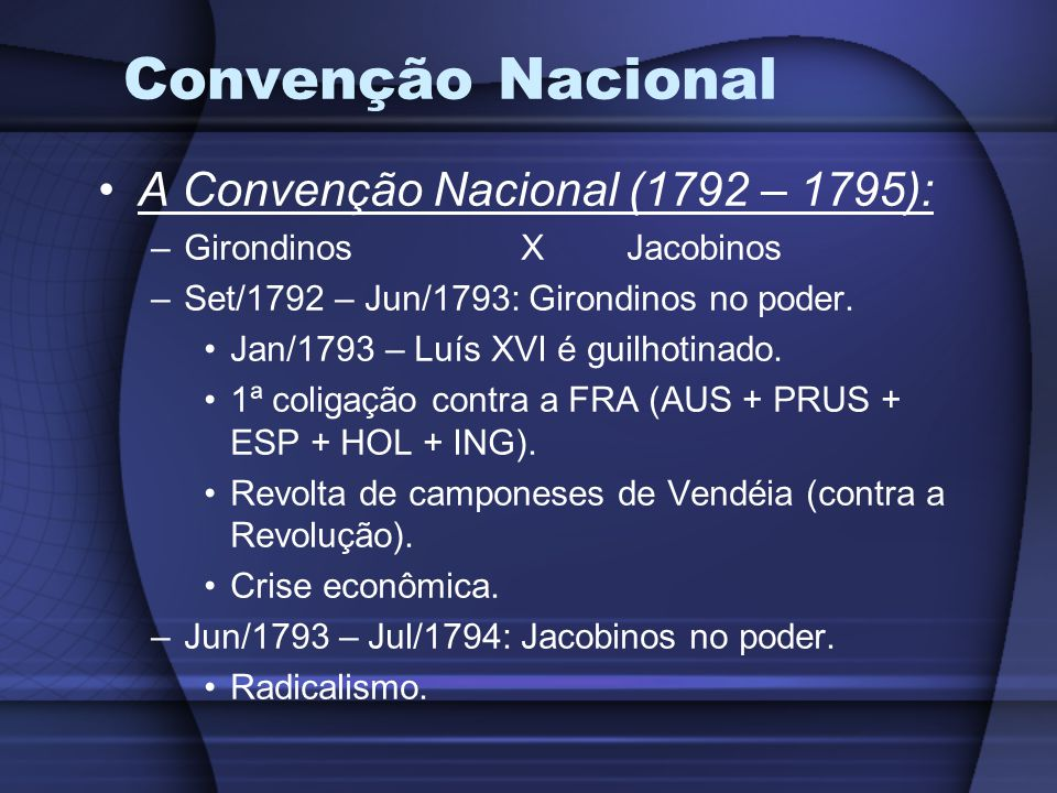 Convenção Nacional A Convenção Nacional (1792 – 1795):