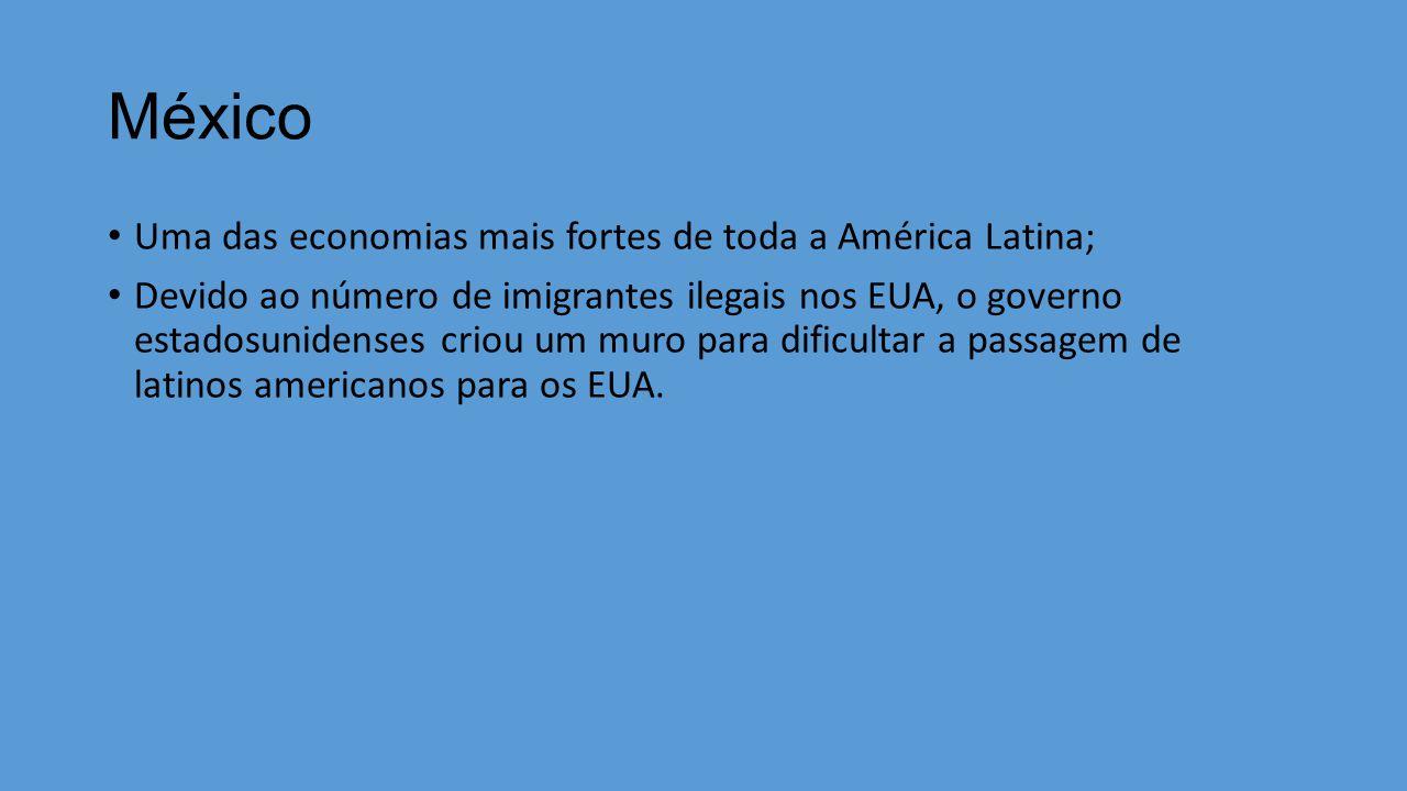 México Uma das economias mais fortes de toda a América Latina;