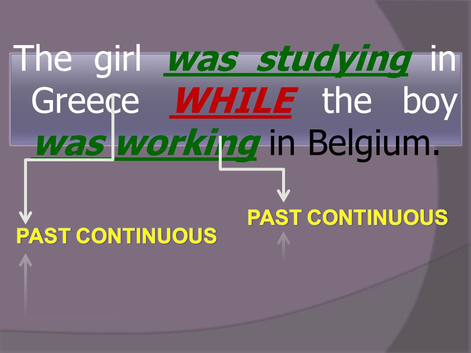 The girl was studying in Greece WHILE the boy was working in Belgium.