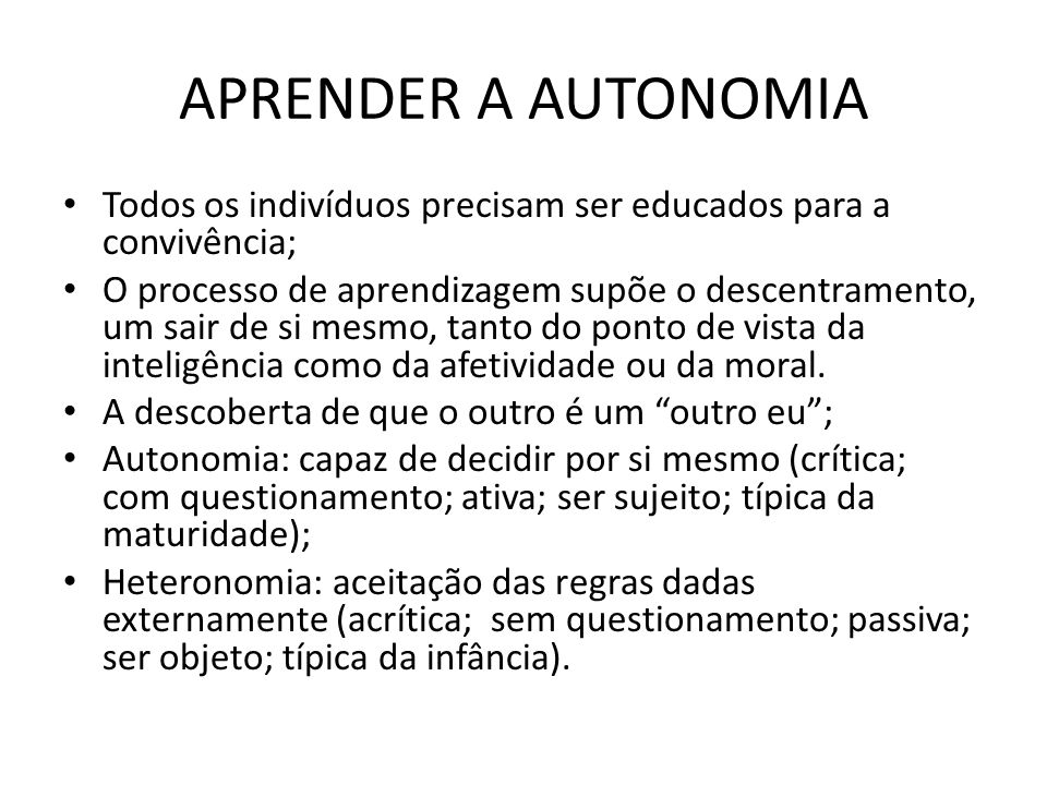 APRENDER A AUTONOMIA Todos os indivíduos precisam ser educados para a convivência;