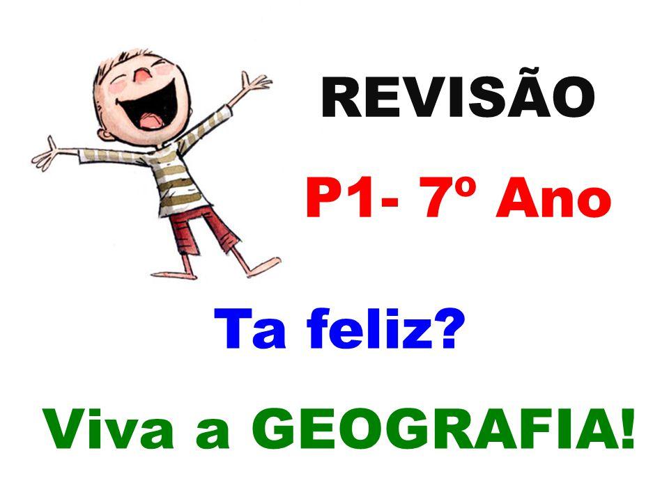 REVISÃO P1- 7º Ano Ta feliz Viva a GEOGRAFIA!