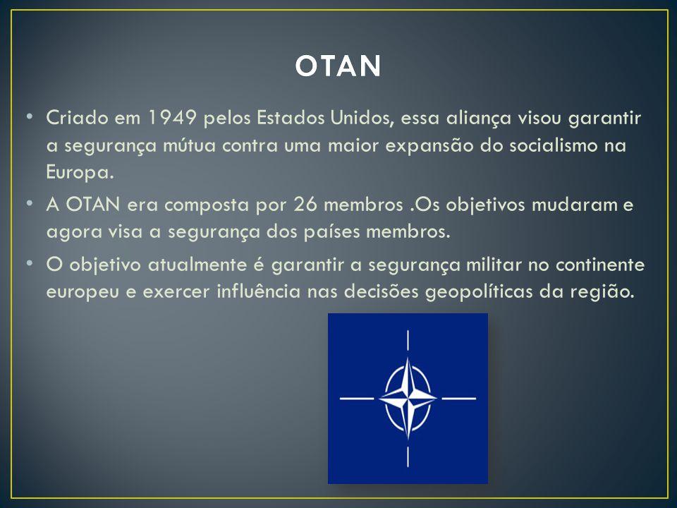 OTAN Criado em 1949 pelos Estados Unidos, essa aliança visou garantir a segurança mútua contra uma maior expansão do socialismo na Europa.