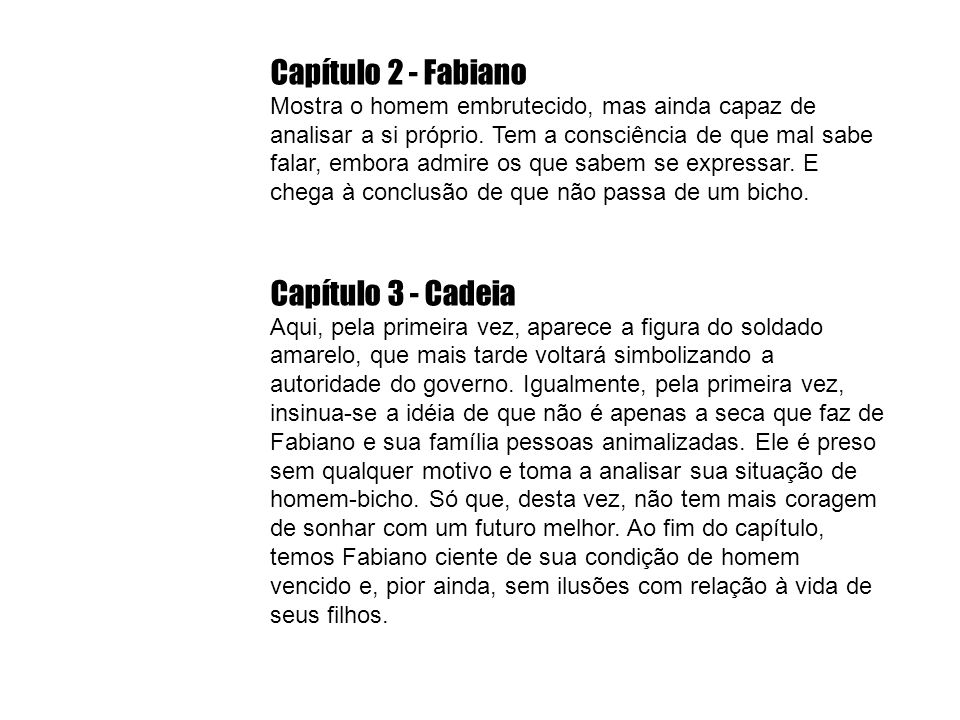 Capítulo 2 - Fabiano Mostra o homem embrutecido, mas ainda capaz de analisar a si próprio.