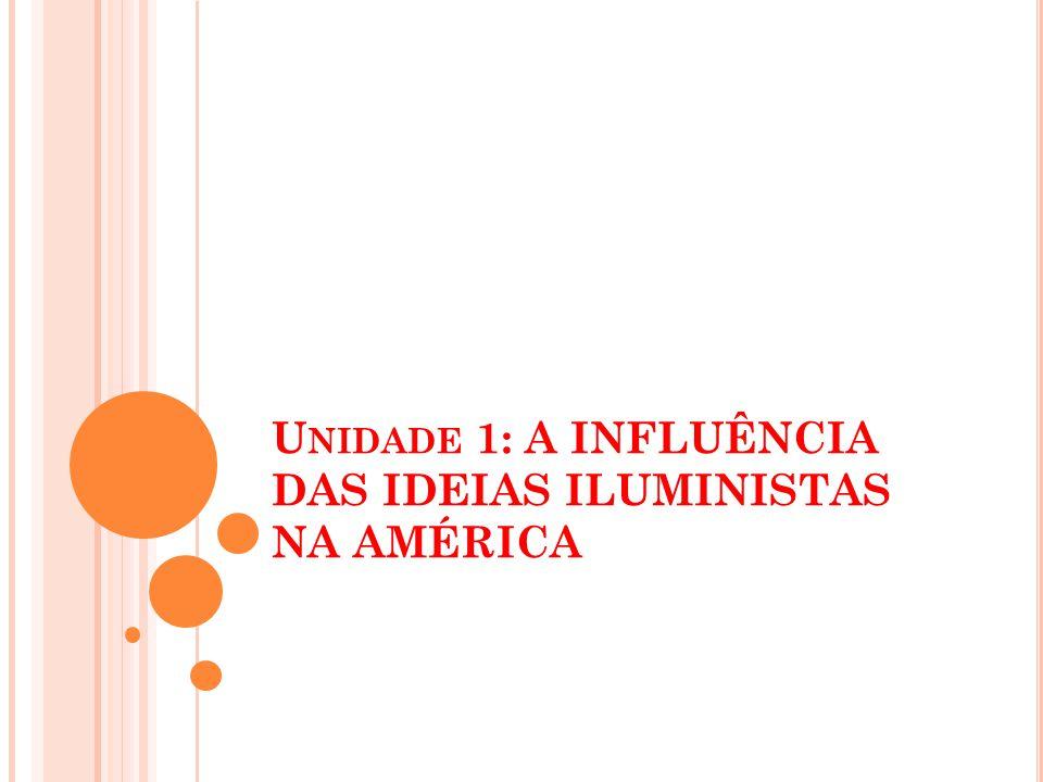 Unidade 1: A INFLUÊNCIA DAS IDEIAS ILUMINISTAS NA AMÉRICA