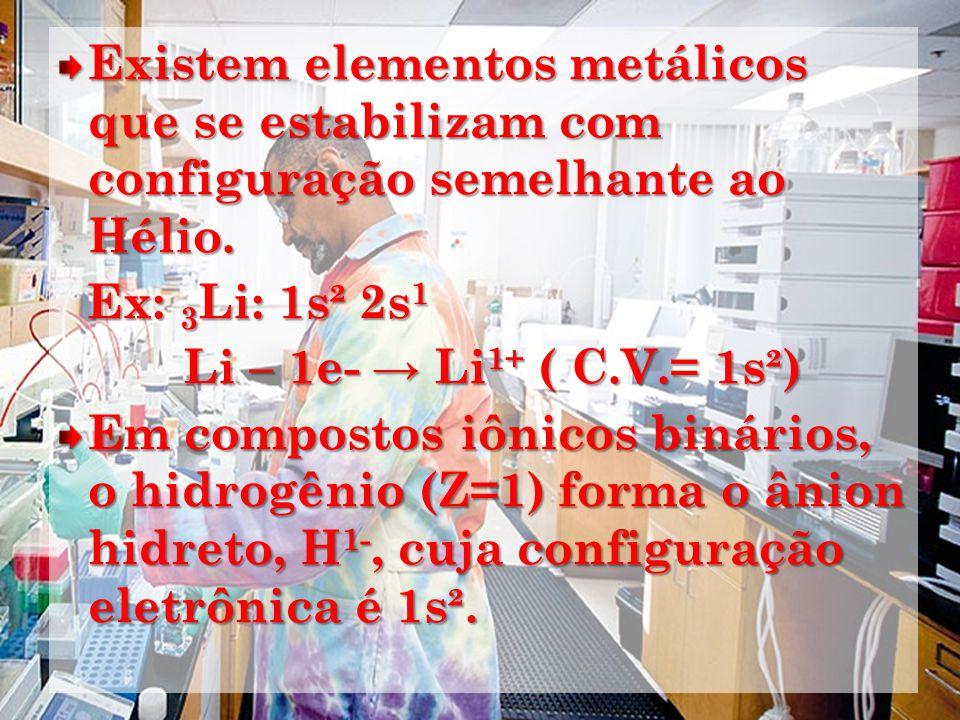 Existem elementos metálicos que se estabilizam com configuração semelhante ao Hélio.