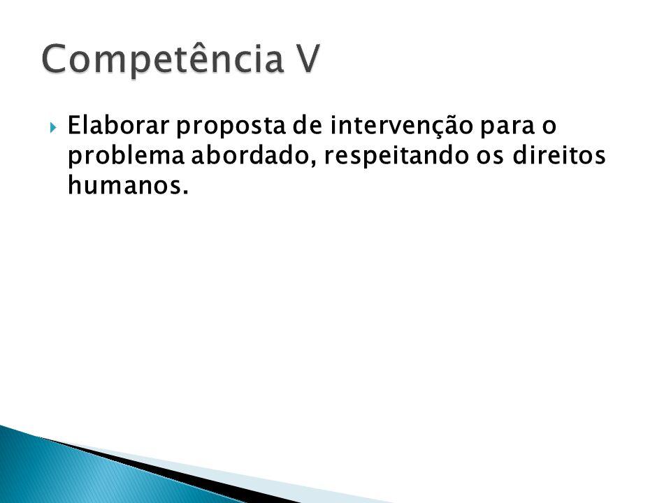 Competência V Elaborar proposta de intervenção para o problema abordado, respeitando os direitos humanos.