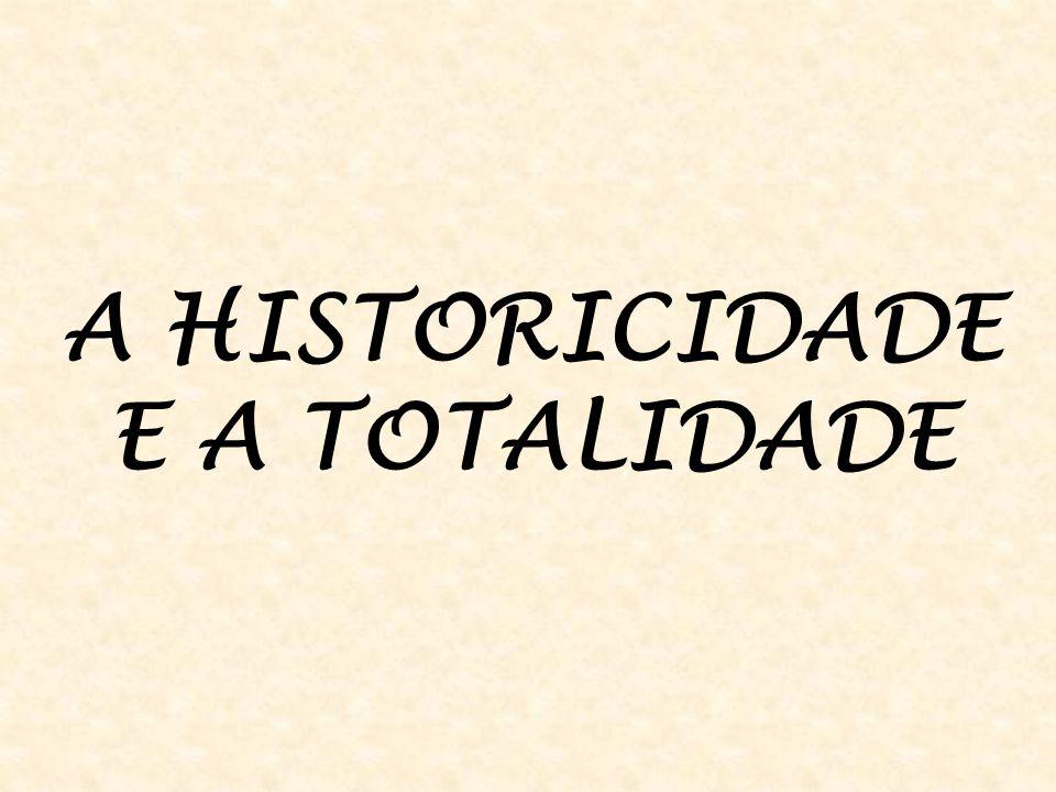 A HISTORICIDADE E A TOTALIDADE