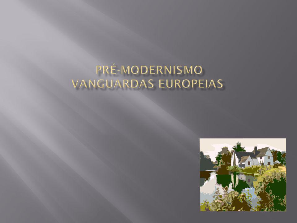Pré-Modernismo Vanguardas europeias