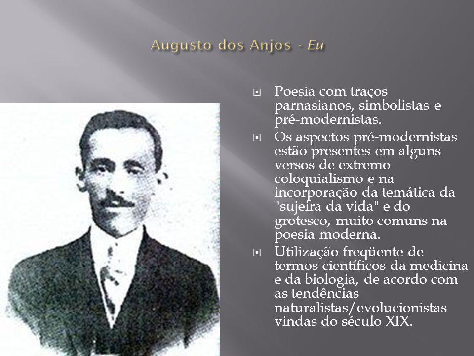 Augusto dos Anjos - Eu Poesia com traços parnasianos, simbolistas e pré-modernistas.