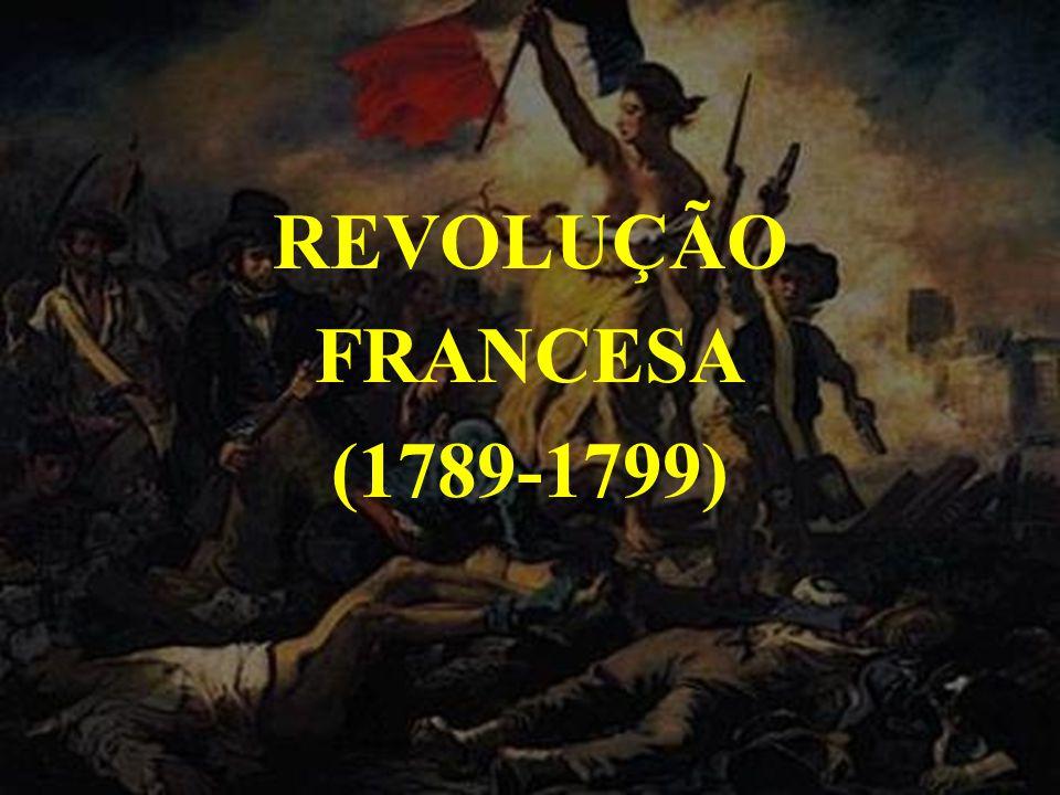 REVOLUÇÃO FRANCESA (1789-1799)