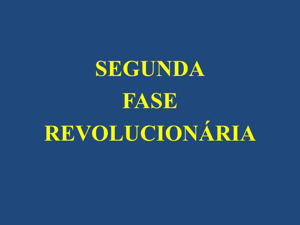 SEGUNDA FASE REVOLUCIONÁRIA