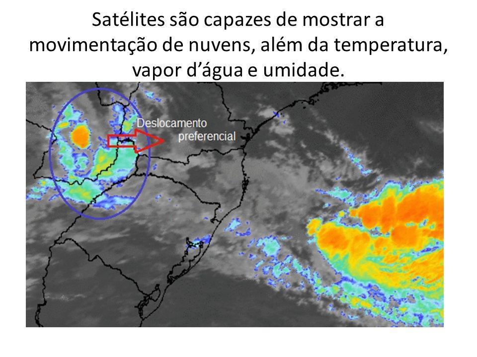 Satélites são capazes de mostrar a movimentação de nuvens, além da temperatura, vapor d'água e umidade.