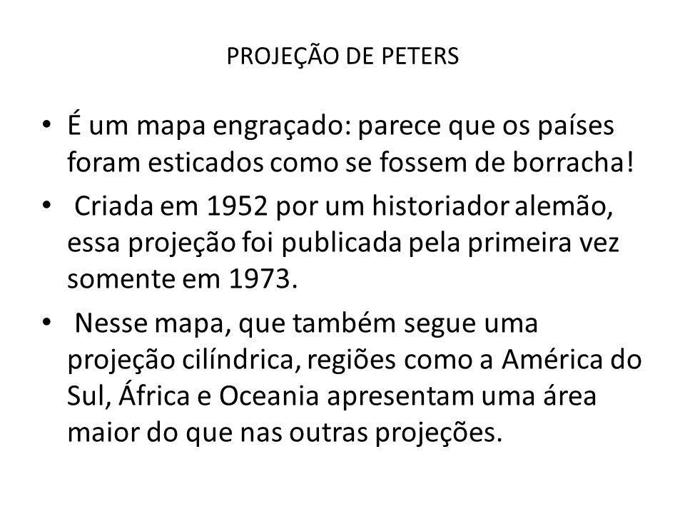 PROJEÇÃO DE PETERS É um mapa engraçado: parece que os países foram esticados como se fossem de borracha!
