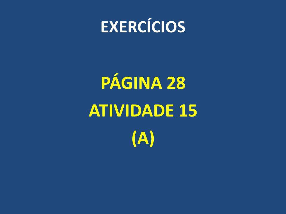 EXERCÍCIOS PÁGINA 28 ATIVIDADE 15 (A)
