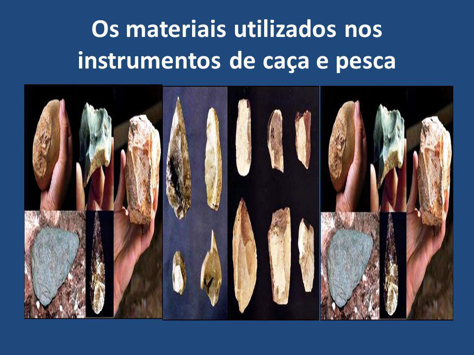 Os materiais utilizados nos instrumentos de caça e pesca