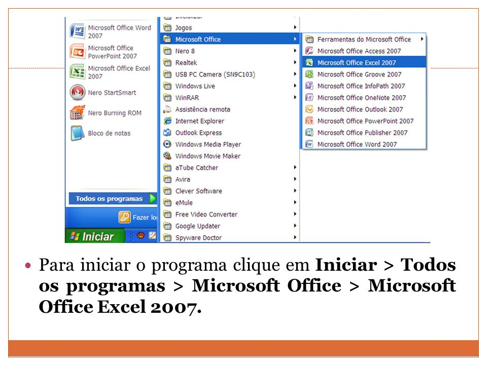 Para iniciar o programa clique em Iniciar > Todos os programas > Microsoft Office > Microsoft Office Excel 2007.