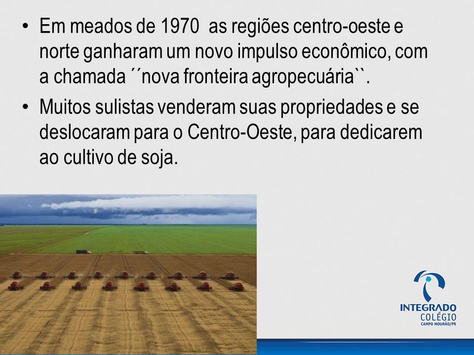 Em meados de 1970 as regiões centro-oeste e norte ganharam um novo impulso econômico, com a chamada ´´nova fronteira agropecuária``.
