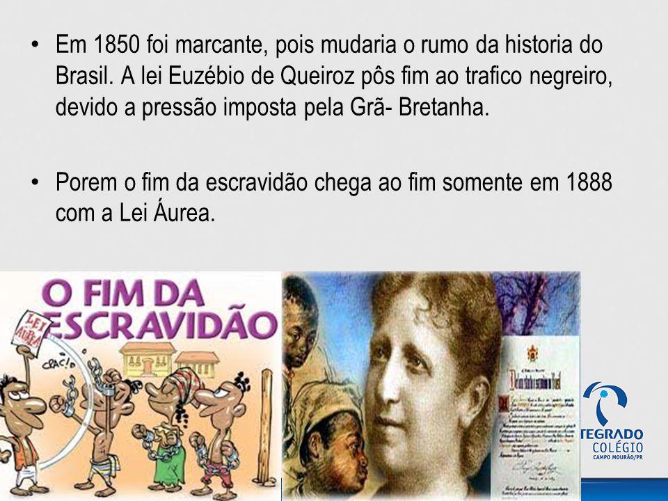 Em 1850 foi marcante, pois mudaria o rumo da historia do Brasil