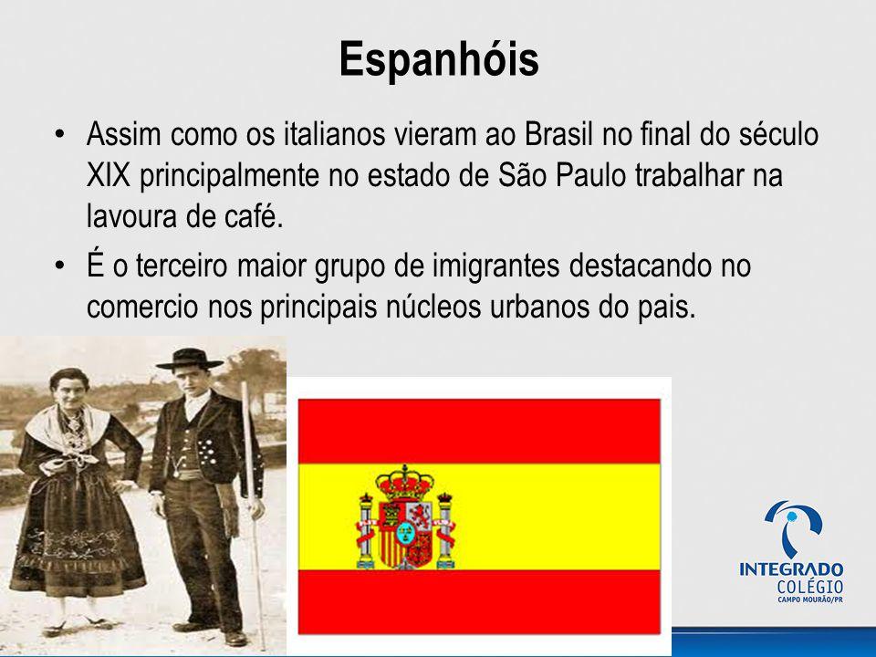 Espanhóis Assim como os italianos vieram ao Brasil no final do século XIX principalmente no estado de São Paulo trabalhar na lavoura de café.