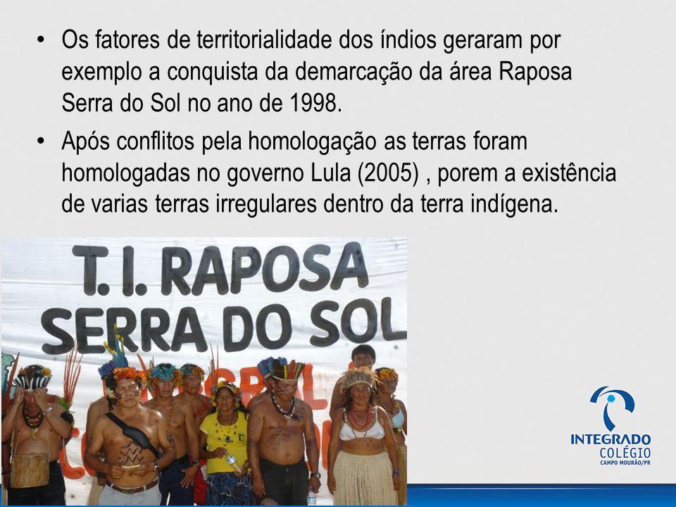 Os fatores de territorialidade dos índios geraram por exemplo a conquista da demarcação da área Raposa Serra do Sol no ano de 1998.