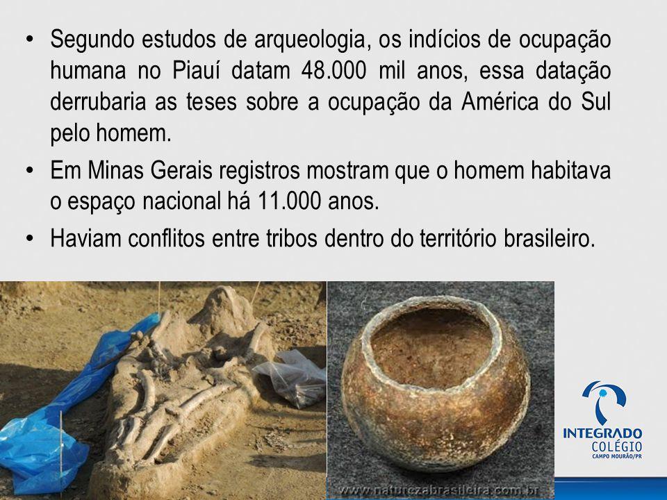 Segundo estudos de arqueologia, os indícios de ocupação humana no Piauí datam 48.000 mil anos, essa datação derrubaria as teses sobre a ocupação da América do Sul pelo homem.