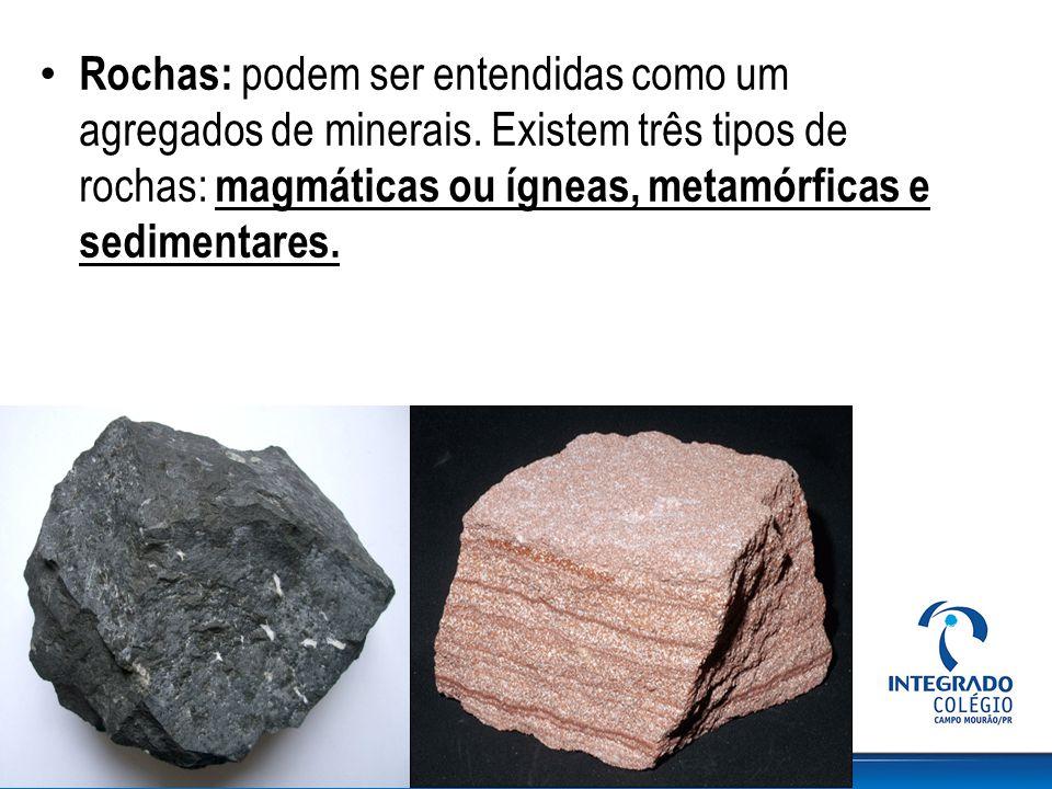 Rochas: podem ser entendidas como um agregados de minerais