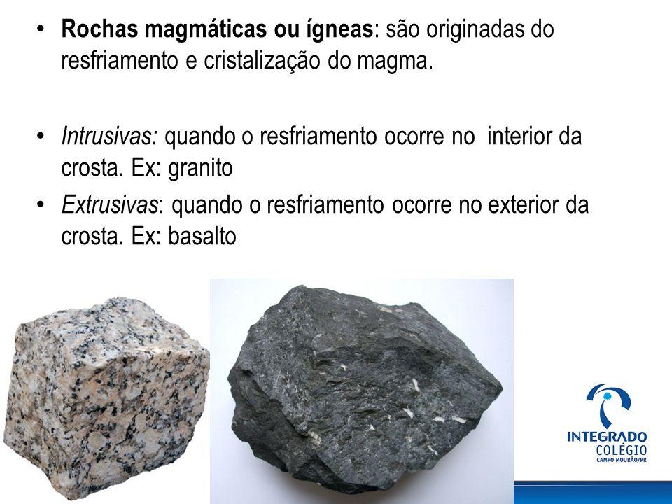 Rochas magmáticas ou ígneas: são originadas do resfriamento e cristalização do magma.