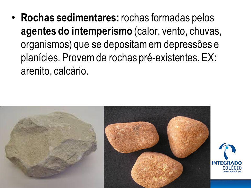 Rochas sedimentares: rochas formadas pelos agentes do intemperismo (calor, vento, chuvas, organismos) que se depositam em depressões e planícies.