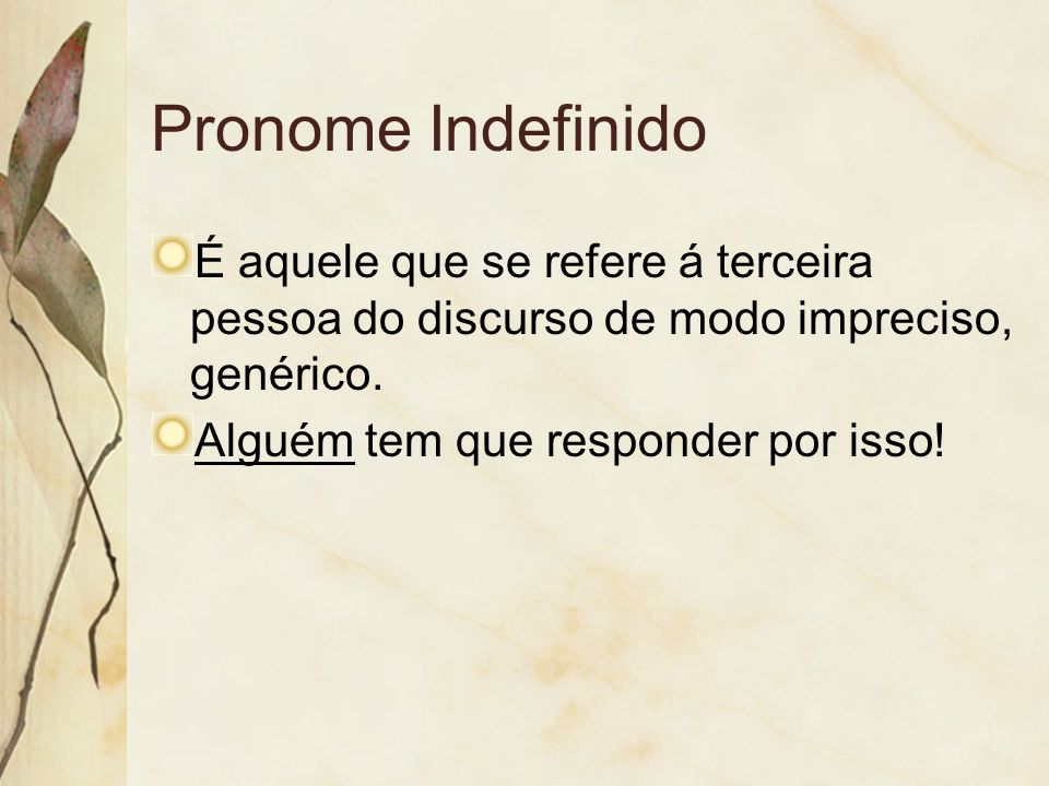 Pronome Indefinido É aquele que se refere á terceira pessoa do discurso de modo impreciso, genérico.