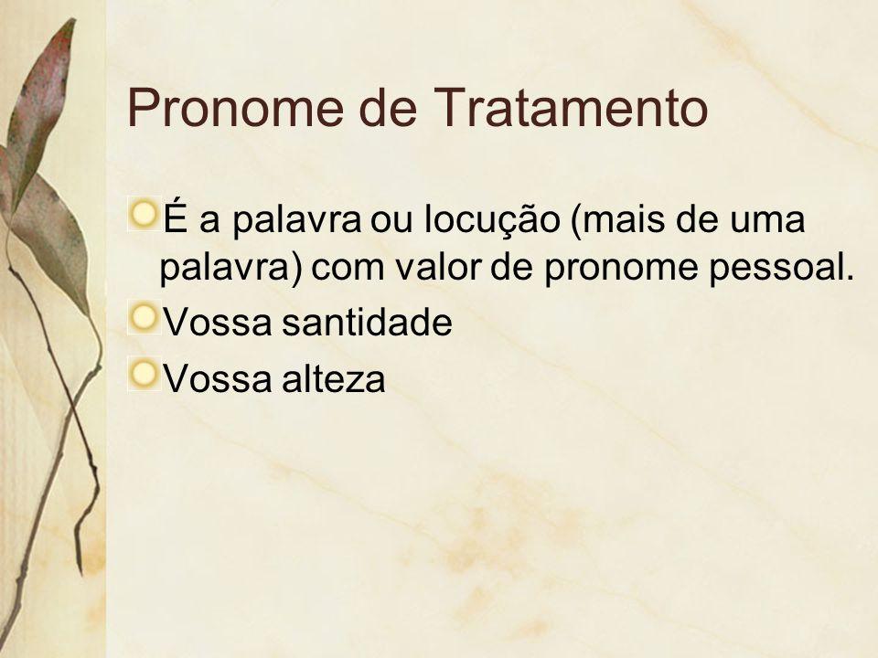 Pronome de Tratamento É a palavra ou locução (mais de uma palavra) com valor de pronome pessoal. Vossa santidade.