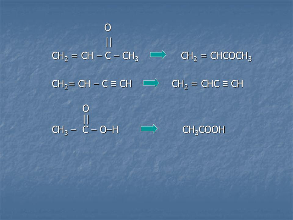 || CH2 = CH – C – CH3 CH2 = CHCOCH3 CH2= CH – C ≡ CH CH2 = CHC ≡ CH
